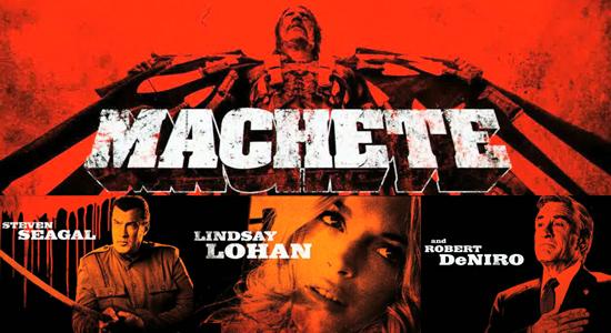 Machete - Danny Trejo - Steven Seagal - Lindsay Lohan - Robert De Niro